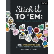 Stick It to 'Em: Irreverent Stickers to Color & Create: 275+ Stickers with Sass for Family, Friends, and Frenemies