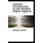 Lessons Introductory to the Modern Higher Algebra by George Salmon