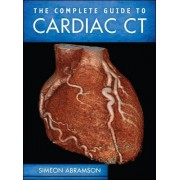 The Complete Guide to Cardiac CT by Simeon Abramson