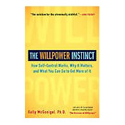 The Willpower Instinct: How Self-Control Works Why It Matters and What You Can Do to Get More of It