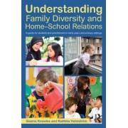 Understanding Family Diversity and Home-School Relations by Gianna Knowles