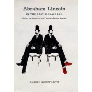 Abraham Lincoln in the Post-heroic Era by Barry Schwartz