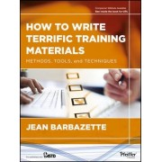 How to Write Terrific Training Materials by Jean Barbazette