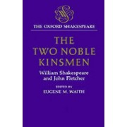 The Oxford Shakespeare: The Two Noble Kinsmen by William Shakespeare