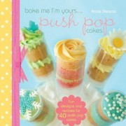 Bake Me I'm Yours... Push Pop Cakes by Katie Deacon