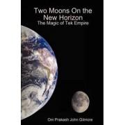 Two Moons on the New Horizon by Om Prakash John Gilmore