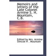 Memoirs and Letters of the Late Colonel Armine S. H. Mountain, C.B. by Ed By Mrs Armine Simcoe H Mountain