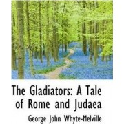 The Gladiators by G J Whyte-Melville