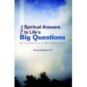 New Spiritual Answers to Life's Big Questions by Ph D Marianne Figge Stein