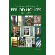 The Fixtures and Fittings of Period Houses, 1714-1939: An Essential Guide by Janet Collings