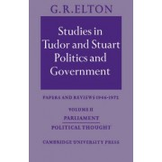 Studies in Tudor and Stuart Politics and Government: Volume 2, Parliament Political Thought: Parliament Political Thought - Papers and Reviews 1946-1972 v.2 by G. R. Elton