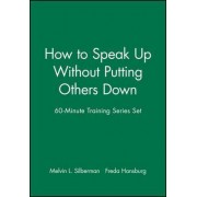 How to Speak Up Without Putting Others Down by Mel Silberman