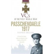 VCs of the First World War: Passchendaele 1917 by Stephen Snelling