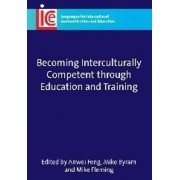 Becoming Interculturally Competent through Education and Training by Anwei Feng