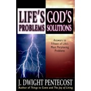 Life's Problems, God's Solutions by J.Dwight Pentecost