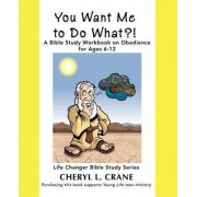 You Want Me to Do What?! by Cheryl L Crane