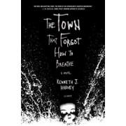 The Town That Forgot How to Breathe by Kenneth J Harvey