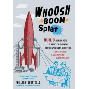 Whoosh Boom Splat: Build Jam Jar Jets, Elastic Zip Cannons, Clothespin Shooters, and More Legendary Launchers