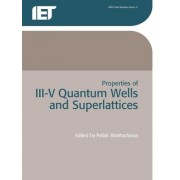Properties of III-V Quantum Wells and Superlattices by P Bhattacharya