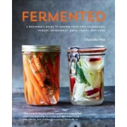 Fermented: A beginner's guide to making your own sourdough, yogurt, sauerkraut, kefir, kimchi and more by Pike