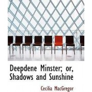 Deepdene Minster; Or, Shadows and Sunshine by Cecilia MacGregor