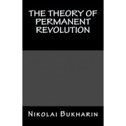 The Theory of Permanent Revolution by Professor Nikolai Bukharin