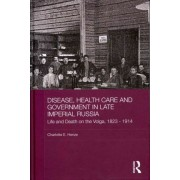 Disease, Health Care and Government in Late Imperial Russia by Charlotte E. Henze