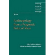 Kant: Anthropology from a Pragmatic Point of View by Robert B. Louden