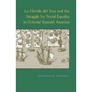 La Florida Del Inca and the Struggle for Social Equality in Colonial Spanish America by Jonathan D. Steigman