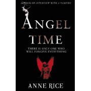 Angel Time: The Songs of the Seraphim 1 by Anne Rice