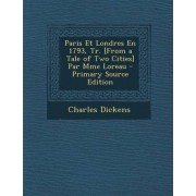 Paris Et Londres En 1793, Tr. [From a Tale of Two Cities] Par Mme Loreau - Primary Source Edition by Charles Dickens