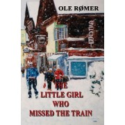 The Little Girl Who Missed the Train by Ole Romer