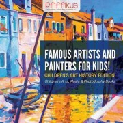 Famous Artists and Painters for Kids! Children's Art History Edition - Children's Arts, Music & Photography Books by Pfiffikus