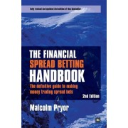 The Financial Spread Betting Handbook: A Definitive Guide to Making Money Trading Spread Bets