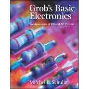Grob's Basic Electronics: Fundamentals of DC and AC Circuits with Simulations CD by Mitchel E. Schultz