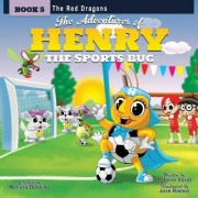 The Adventures of Henry the Sports Bug: Book 5: The Red Dragons