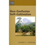 Neo-Confucian Self-cultivation by Barry C. Keenan