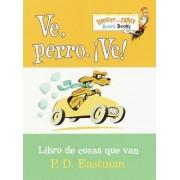 Ve, Perro. Ve! by P D Eastman