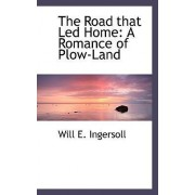 The Road That Led Home by Will E Ingersoll