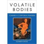 Volatile Bodies by Elizabeth Grosz