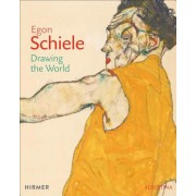 Egon Schiele: Drawing the World, Hardcover