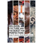 Religion, Culture and the Quest for Perfection: Body Problems, Body Modifications