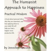 The Humanist Approach to Happiness by Jennifer S Hancock