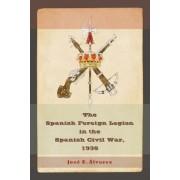 The Spanish Foreign Legion in the Spanish Civil War, 1936 by Jose E. Alvarez