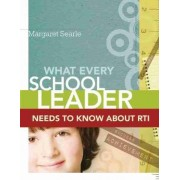 What Every School Leader Needs to Know about RTI by Margaret Searle