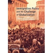 Immigration Policy and the Challenge of Globalization by Julie R. Watts
