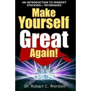 Make Yourself Great Again: An Introduction to Mindset Stacking(tm) Solutions