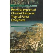 Potential Impacts of Climate Change on Tropical Forest Ecosystems by Adam Markham