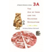 A People's History of India 3A - The Age of Iron and the Religious Revolution, C. 700 - C. 350 Bc: 3A by Krishna Mohan Shrimali