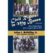 Civil Rights in My Bones: More Colorful Stories from a Lawyer's Life and Work, 2005-2015